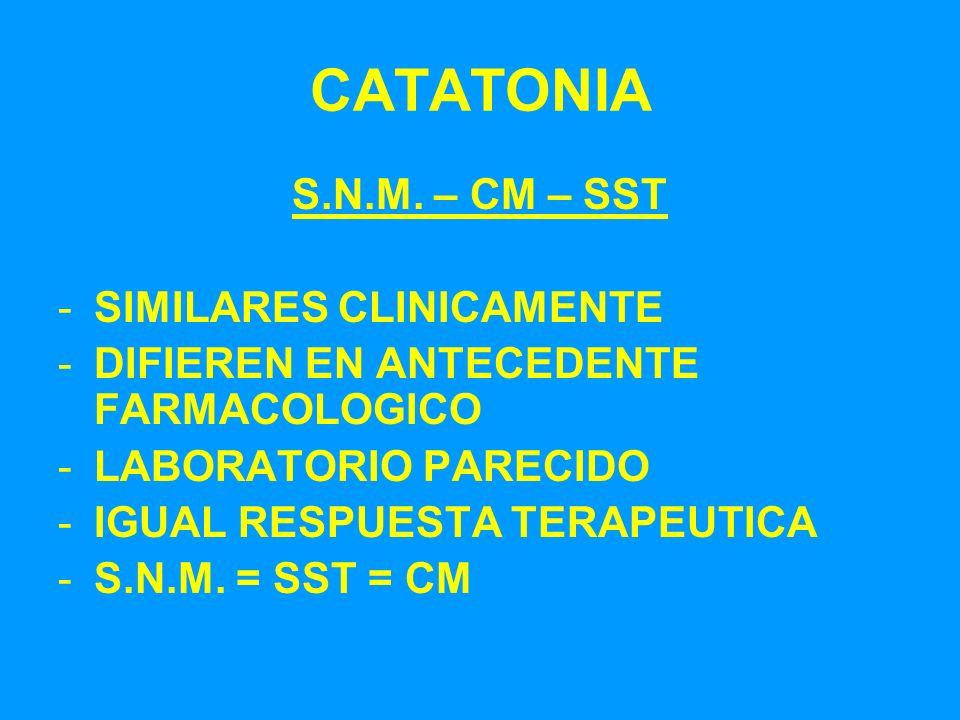 CATATONIA S.N.M. – CM – SST -SIMILARES CLINICAMENTE -DIFIEREN EN ANTECEDENTE FARMACOLOGICO -LABORATORIO PARECIDO -IGUAL RESPUESTA TERAPEUTICA -S.N.M.