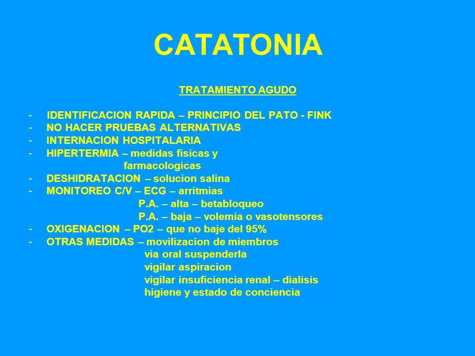 CATATONIA TRATAMIENTO AGUDO - IDENTIFICACION RAPIDA – PRINCIPIO DEL PATO - FINK -NO HACER PRUEBAS ALTERNATIVAS -INTERNACION HOSPITALARIA -HIPERTERMIA