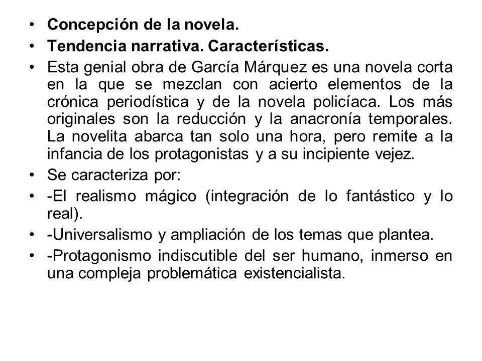 Concepción de la novela. Tendencia narrativa. Características. Esta genial obra de García Márquez es una novela corta en la que se mezclan con acierto
