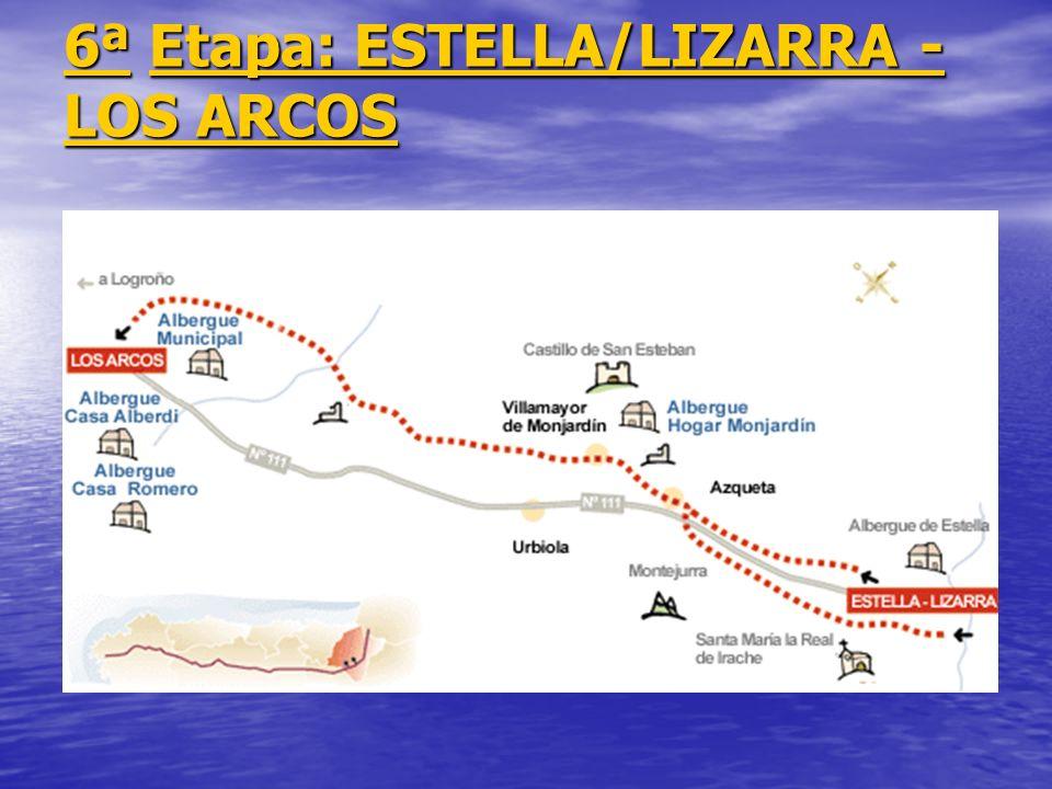 6ª6ª Etapa: ESTELLA/LIZARRA - LOS ARCOS Etapa: ESTELLA/LIZARRA - LOS ARCOS 6ªEtapa: ESTELLA/LIZARRA - LOS ARCOS