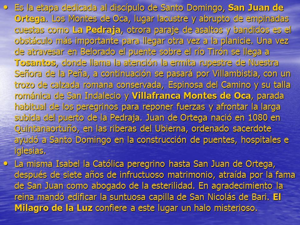 Es la etapa dedicada al discípulo de Santo Domingo, San Juan de Ortega. Los Montes de Oca, lugar lacustre y abrupto de empinadas cuestas como La Pedra