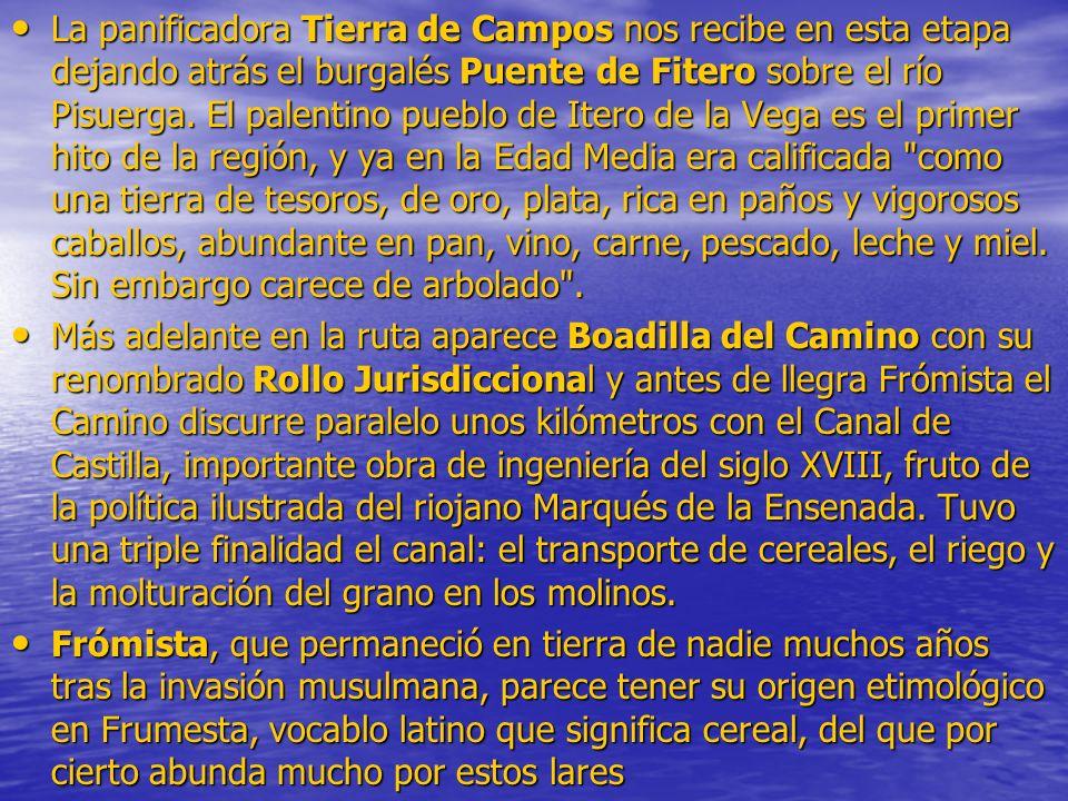 La panificadora Tierra de Campos nos recibe en esta etapa dejando atrás el burgalés Puente de Fitero sobre el río Pisuerga. El palentino pueblo de Ite