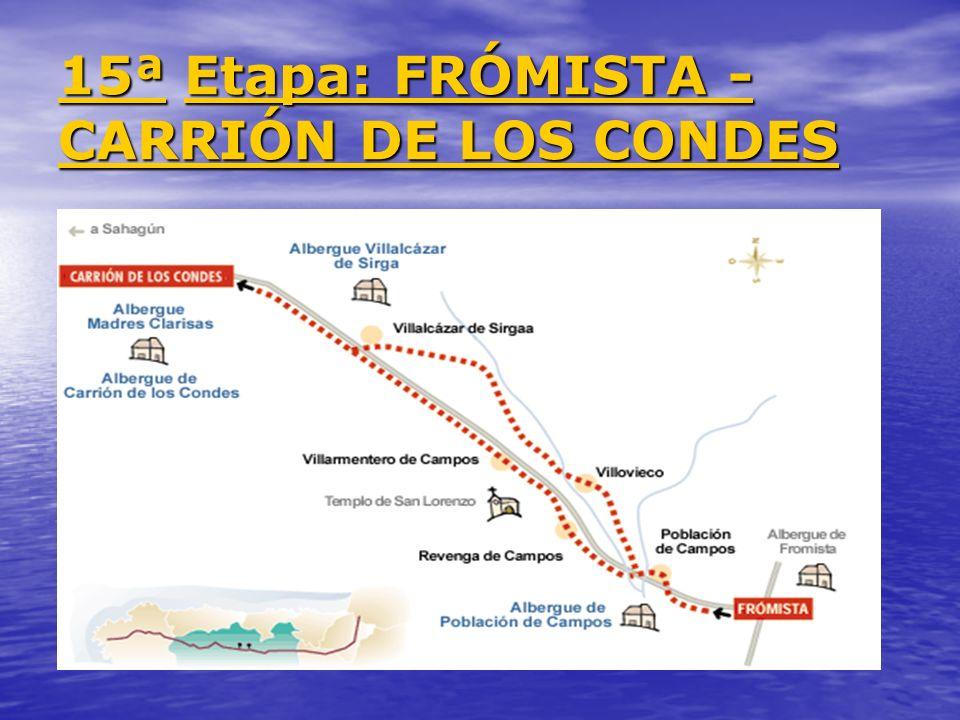 15ª 15ª Etapa: FRÓMISTA - CARRIÓN DE LOS CONDES Etapa: FRÓMISTA - CARRIÓN DE LOS CONDES 15ª Etapa: FRÓMISTA - CARRIÓN DE LOS CONDES