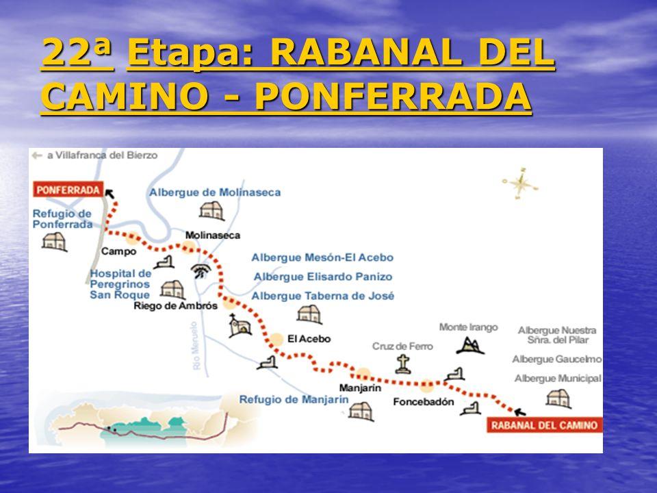 22ª 22ª Etapa: RABANAL DEL CAMINO - PONFERRADA Etapa: RABANAL DEL CAMINO - PONFERRADA 22ª Etapa: RABANAL DEL CAMINO - PONFERRADA