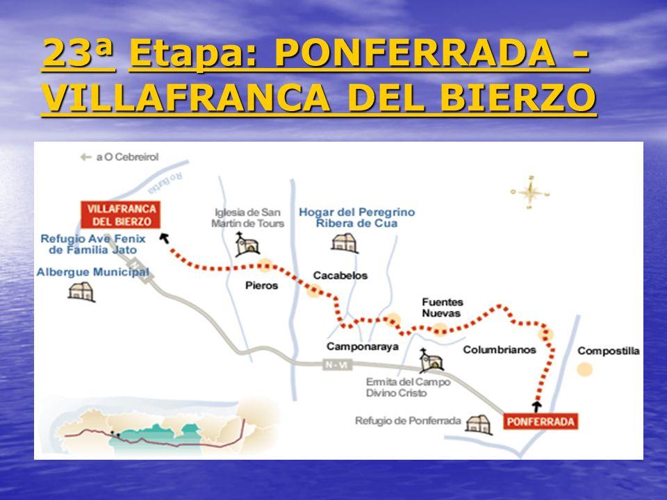 23ª 23ª Etapa: PONFERRADA - VILLAFRANCA DEL BIERZO Etapa: PONFERRADA - VILLAFRANCA DEL BIERZO 23ª Etapa: PONFERRADA - VILLAFRANCA DEL BIERZO