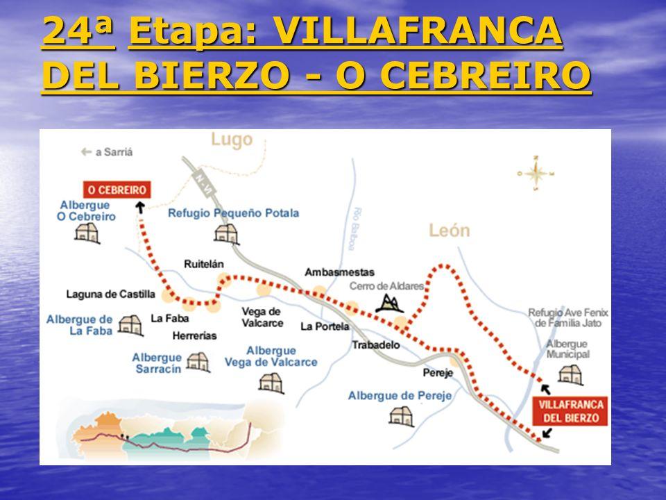 24ª 24ª Etapa: VILLAFRANCA DEL BIERZO - O CEBREIRO Etapa: VILLAFRANCA DEL BIERZO - O CEBREIRO 24ª Etapa: VILLAFRANCA DEL BIERZO - O CEBREIRO