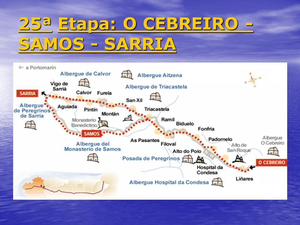 25ª 25ª Etapa: O CEBREIRO - SAMOS - SARRIA Etapa: O CEBREIRO - SAMOS - SARRIA 25ª Etapa: O CEBREIRO - SAMOS - SARRIA
