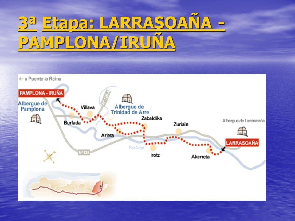 3ª3ª Etapa: LARRASOAÑA - PAMPLONA/IRUÑA Etapa: LARRASOAÑA - PAMPLONA/IRUÑA 3ªEtapa: LARRASOAÑA - PAMPLONA/IRUÑA