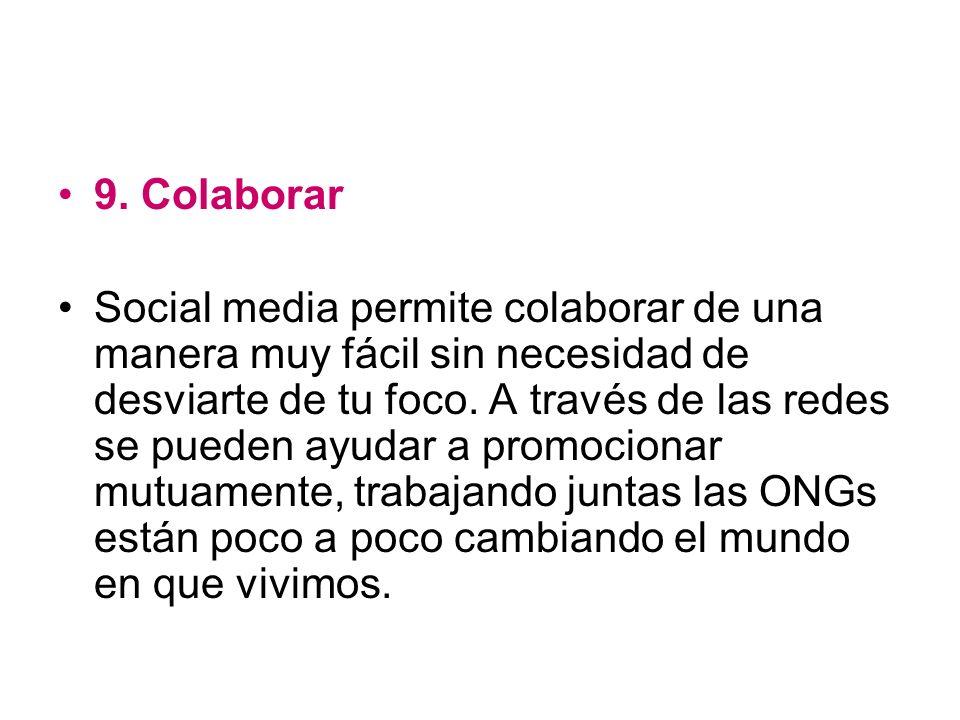 9. Colaborar Social media permite colaborar de una manera muy fácil sin necesidad de desviarte de tu foco. A través de las redes se pueden ayudar a pr