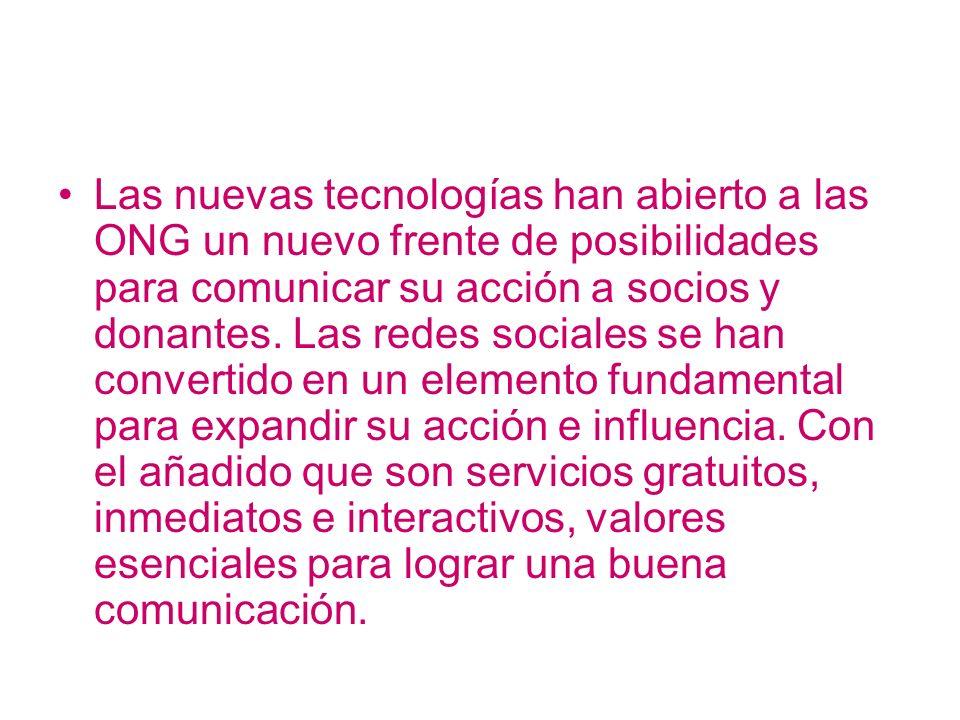 Las nuevas tecnologías han abierto a las ONG un nuevo frente de posibilidades para comunicar su acción a socios y donantes. Las redes sociales se han
