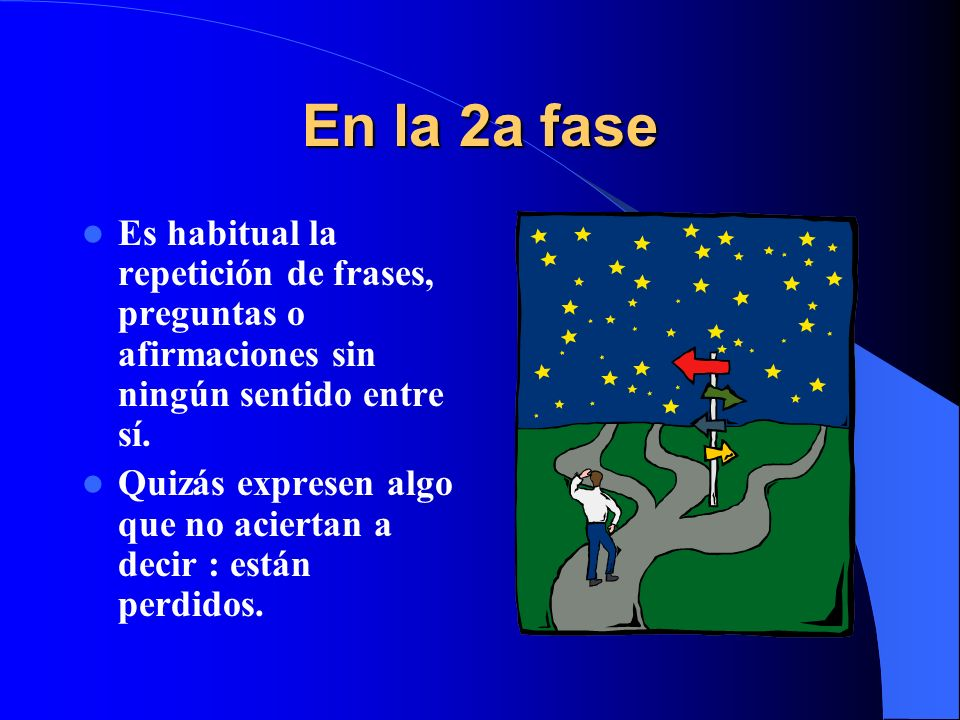 En la 2a fase Es habitual la repetición de frases, preguntas o afirmaciones sin ningún sentido entre sí.
