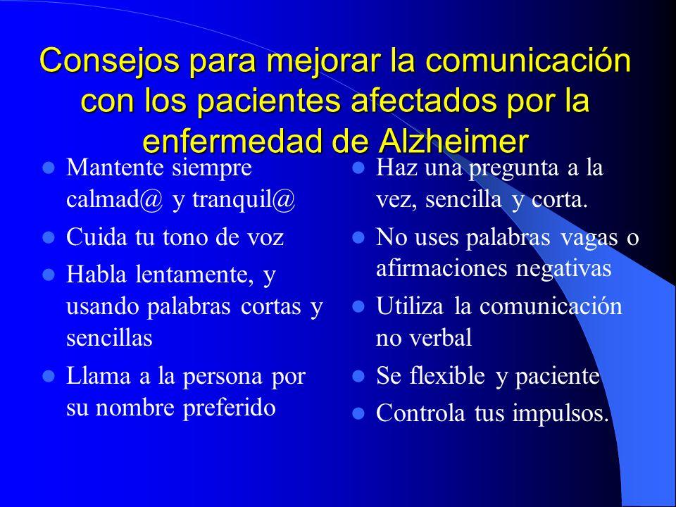 Consejos para mejorar la comunicación con los pacientes afectados por la enfermedad de Alzheimer Mantente siempre calmad@ y tranquil@ Cuida tu tono de