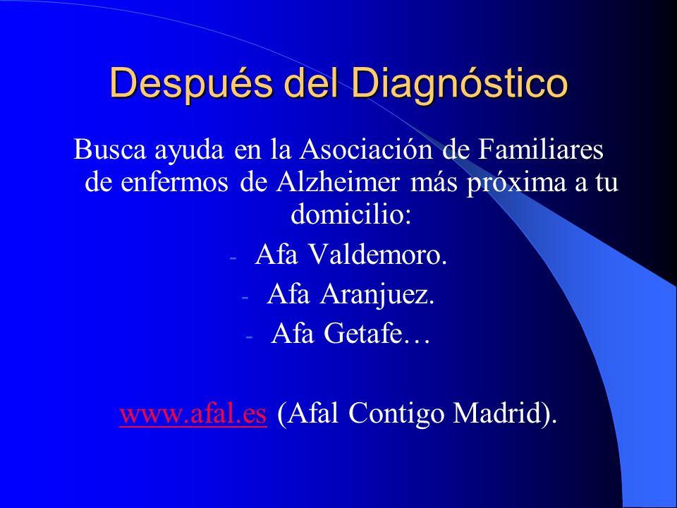 Después del Diagnóstico Busca ayuda en la Asociación de Familiares de enfermos de Alzheimer más próxima a tu domicilio: - Afa Valdemoro. - Afa Aranjue