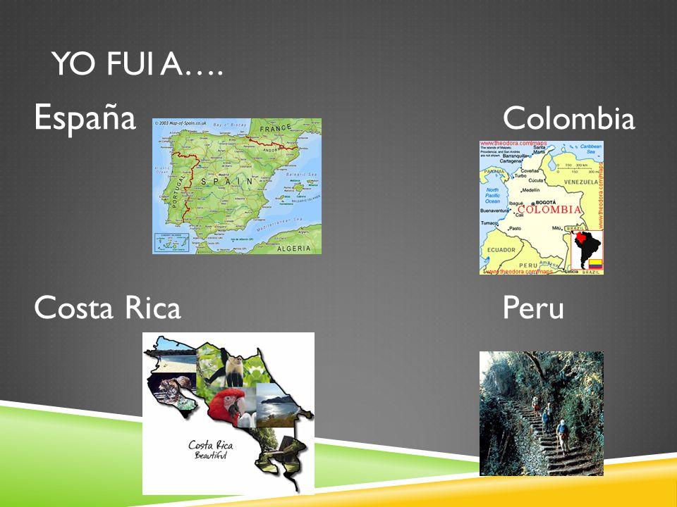 YO FUI A…. España Colombia Costa RicaPeru