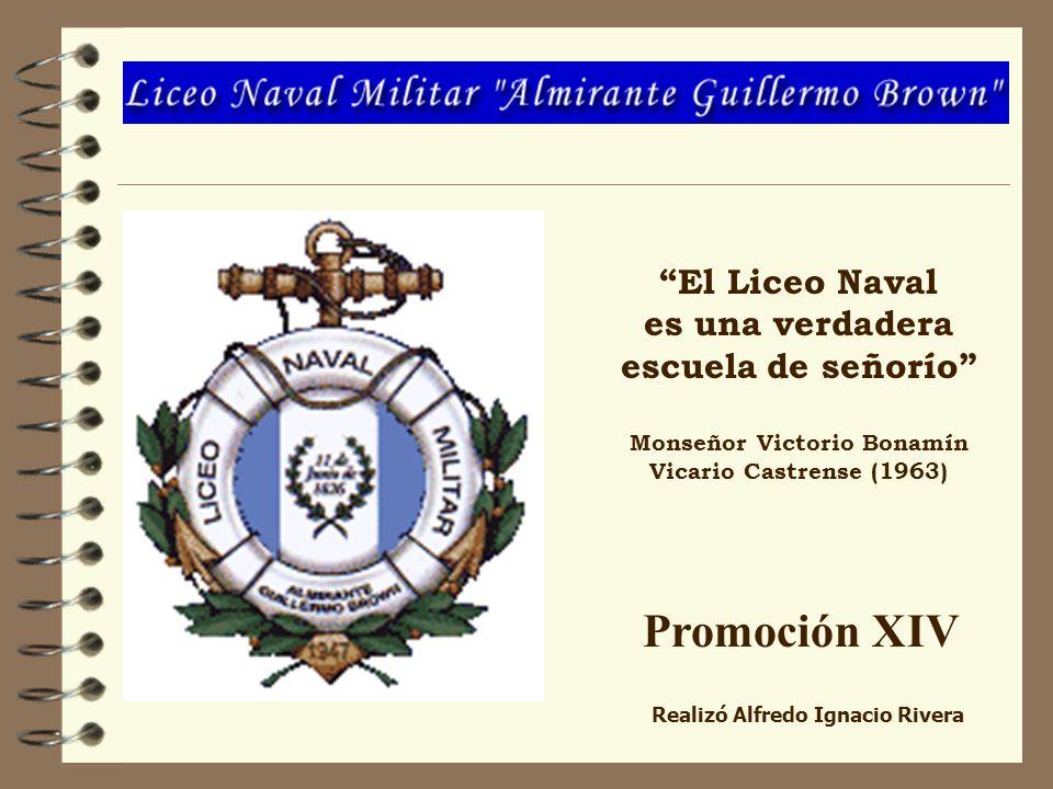 El Liceo Naval es una verdadera escuela de señorío Monseñor Victorio Bonamín Vicario Castrense (1963) Promoción XIV Realizó Alfredo Ignacio Rivera