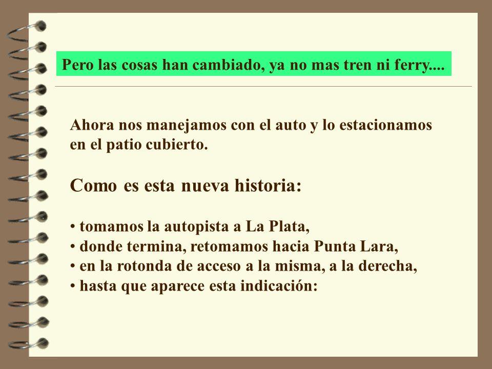 Pero las cosas han cambiado, ya no mas tren ni ferry....