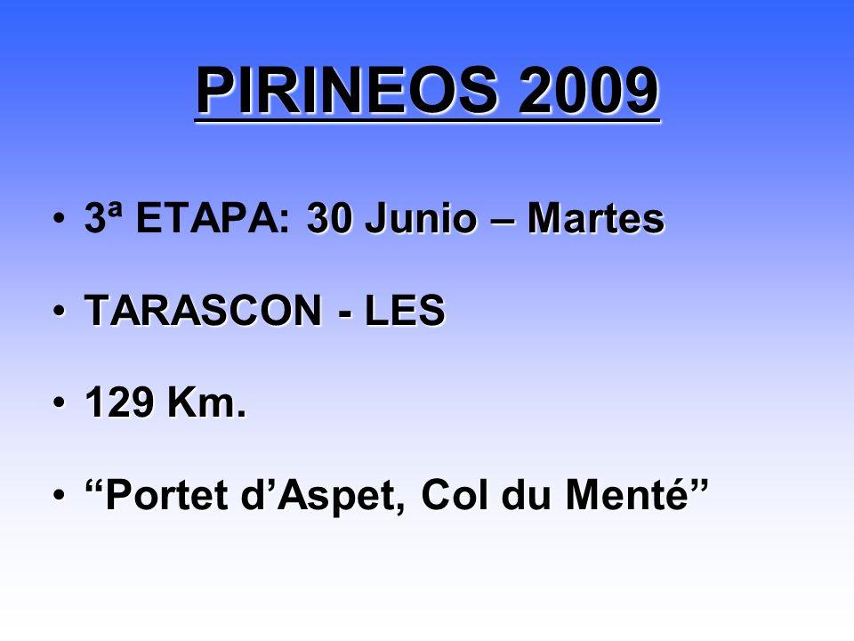 30 Junio – Martes3ª ETAPA: 30 Junio – Martes TARASCON - LESTARASCON - LES 129 Km.129 Km. Portet dAspet, Col du MentéPortet dAspet, Col du Menté PIRINE