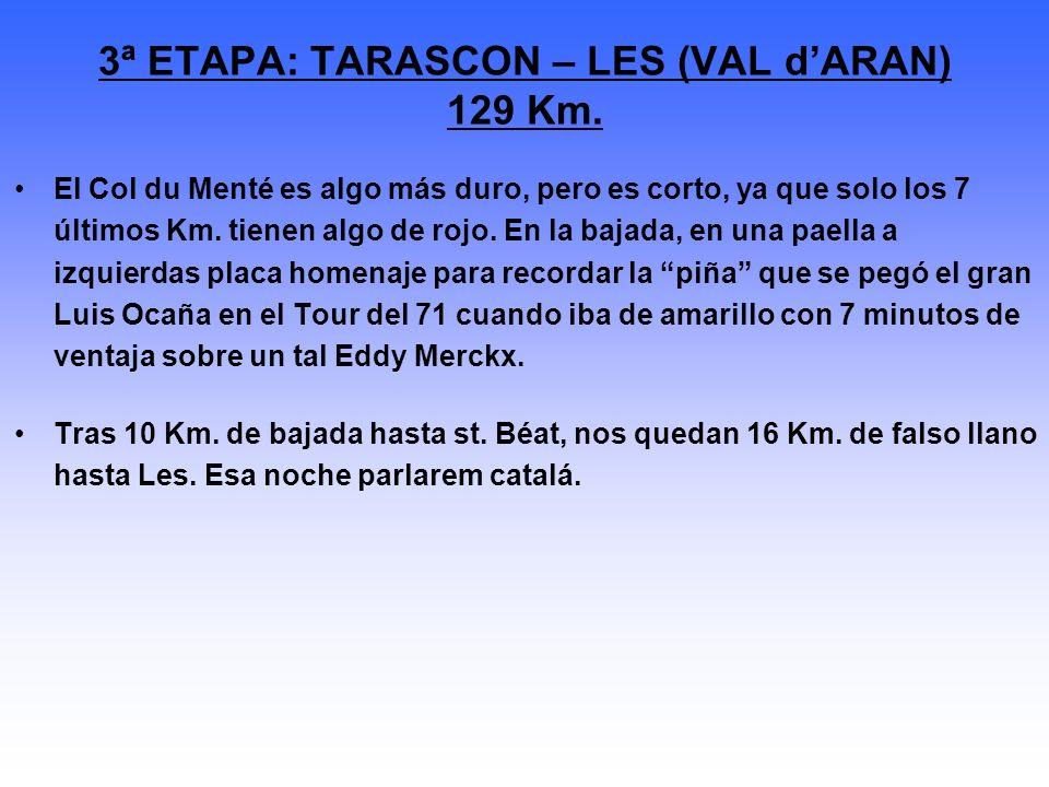 3ª ETAPA: TARASCON – LES (VAL dARAN) 129 Km. El Col du Menté es algo más duro, pero es corto, ya que solo los 7 últimos Km. tienen algo de rojo. En la