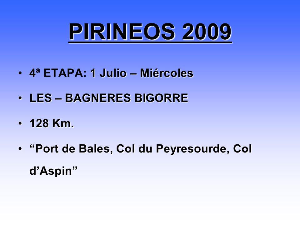 1 Julio – Miércoles4ª ETAPA: 1 Julio – Miércoles LES – BAGNERES BIGORRELES – BAGNERES BIGORRE 128 Km.128 Km. Port de Bales, Col du Peyresourde, Col dA