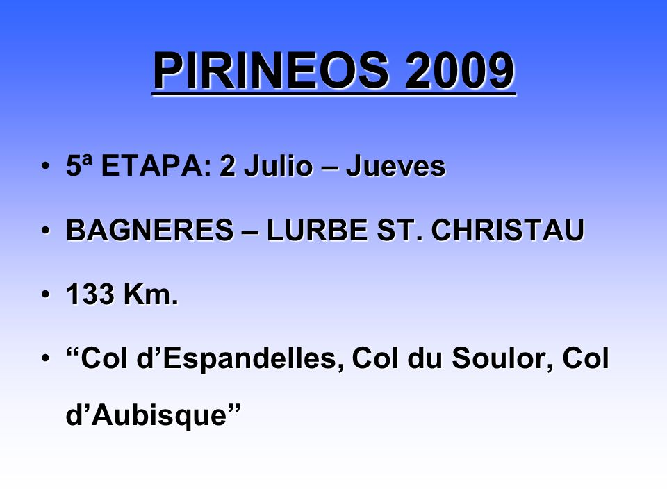 2 Julio – Jueves5ª ETAPA: 2 Julio – Jueves BAGNERES – LURBE ST. CHRISTAUBAGNERES – LURBE ST. CHRISTAU 133 Km.133 Km. Col dEspandelles, Col du Soulor,
