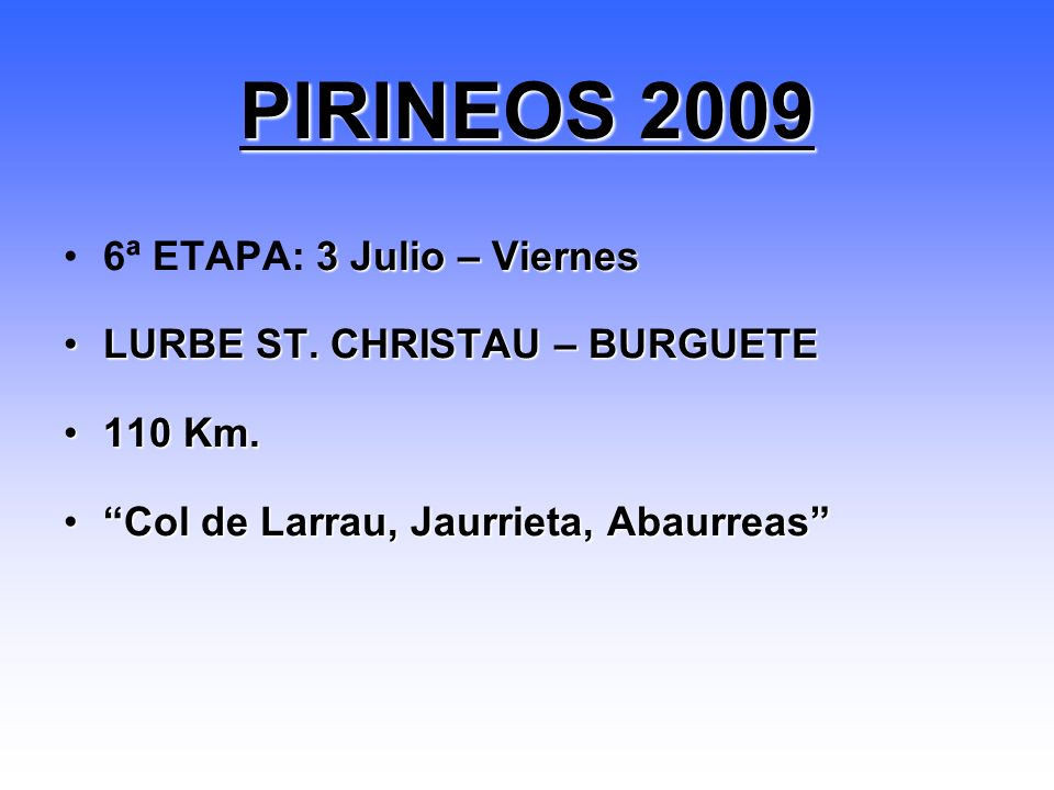 3 Julio – Viernes6ª ETAPA: 3 Julio – Viernes LURBE ST. CHRISTAU – BURGUETELURBE ST. CHRISTAU – BURGUETE 110 Km.110 Km. Col de Larrau, Jaurrieta, Abaur