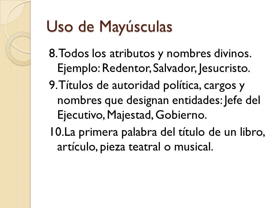 8. Todos los atributos y nombres divinos. Ejemplo: Redentor, Salvador, Jesucristo. 9. Títulos de autoridad política, cargos y nombres que designan ent