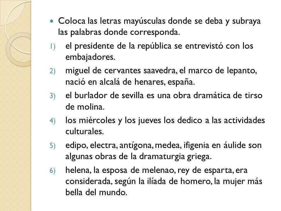 Coloca las letras mayúsculas donde se deba y subraya las palabras donde corresponda. 1) el presidente de la república se entrevistó con los embajadore