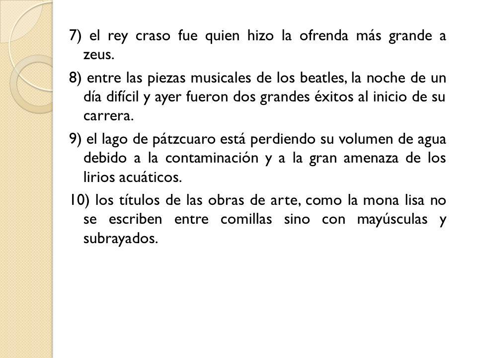 7) el rey craso fue quien hizo la ofrenda más grande a zeus. 8) entre las piezas musicales de los beatles, la noche de un día difícil y ayer fueron do