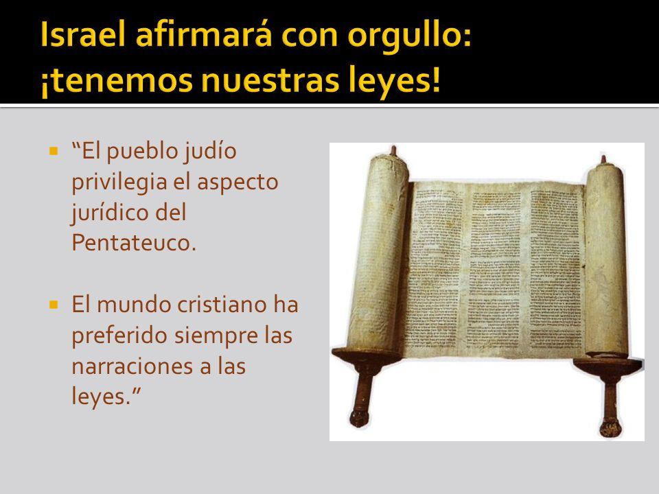 El pueblo judío privilegia el aspecto jurídico del Pentateuco. El mundo cristiano ha preferido siempre las narraciones a las leyes.