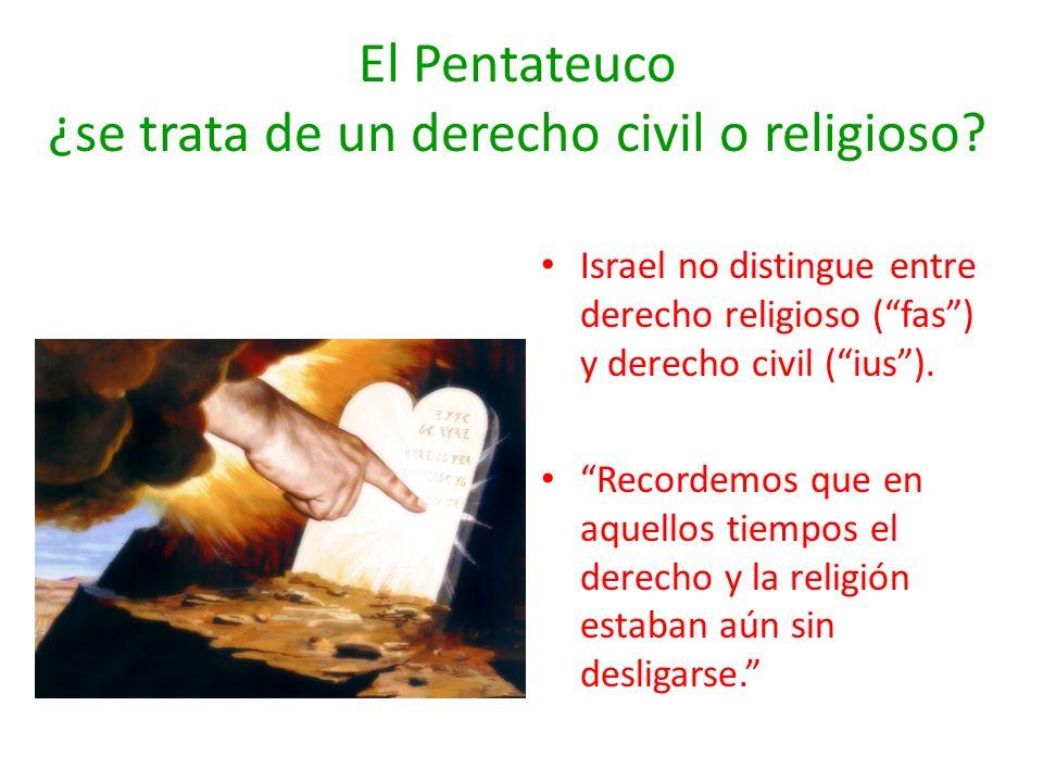 El Pentateuco ¿se trata de un derecho civil o religioso? Israel no distingue entre derecho religioso (fas) y derecho civil (ius). Recordemos que en aq