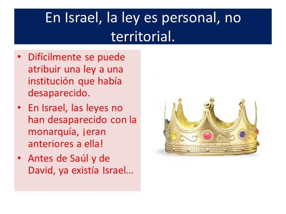 En Israel, la ley es personal, no territorial. Difícilmente se puede atribuir una ley a una institución que había desaparecido. En Israel, las leyes n