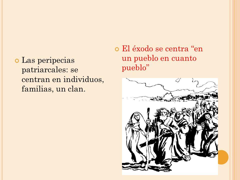 Las peripecias patriarcales: se centran en individuos, familias, un clan. El éxodo se centra en un pueblo en cuanto pueblo