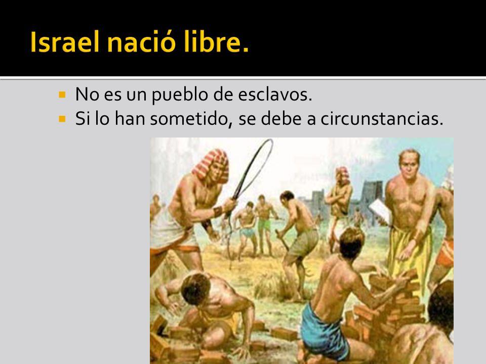 No es un pueblo de esclavos. Si lo han sometido, se debe a circunstancias.