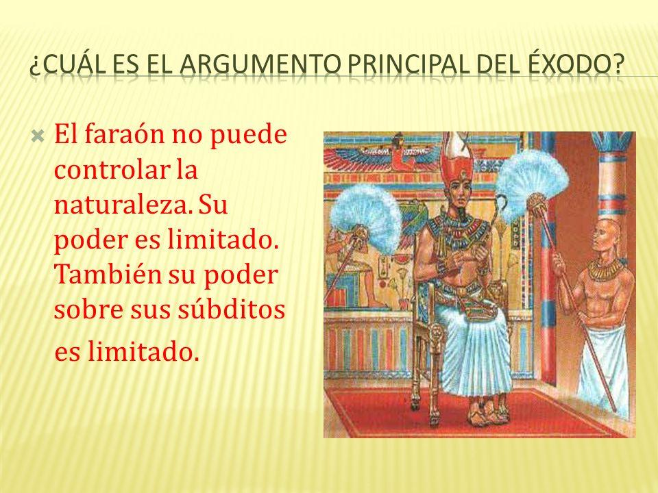 El faraón no puede controlar la naturaleza. Su poder es limitado. También su poder sobre sus súbditos es limitado.