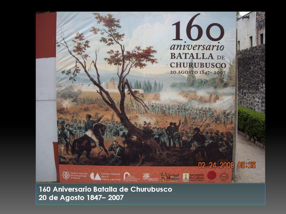 160 Aniversario Batalla de Churubusco 20 de Agosto 1847– 2007