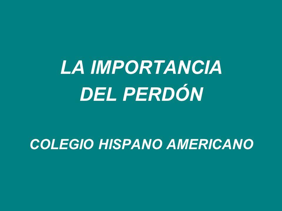 LA IMPORTANCIA DEL PERDÓN COLEGIO HISPANO AMERICANO