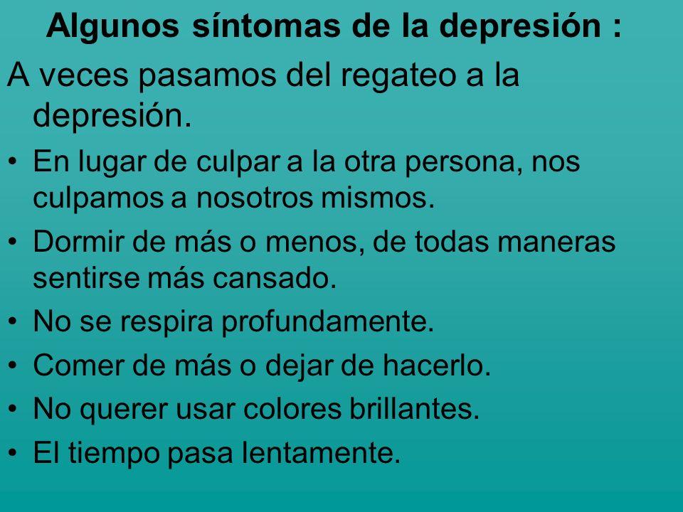 Algunos síntomas de la depresión : A veces pasamos del regateo a la depresión. En lugar de culpar a la otra persona, nos culpamos a nosotros mismos. D