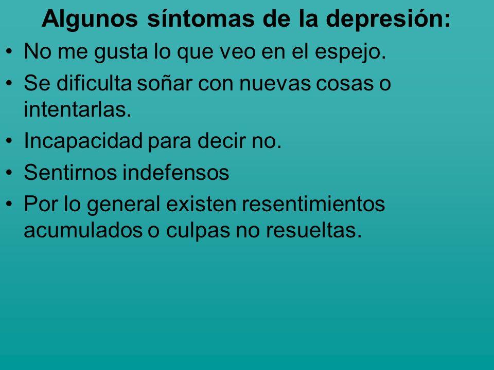 Algunos síntomas de la depresión: No me gusta lo que veo en el espejo. Se dificulta soñar con nuevas cosas o intentarlas. Incapacidad para decir no. S