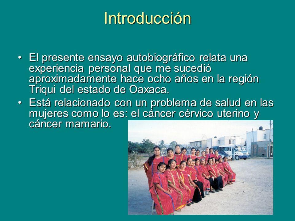 Introducción El presente ensayo autobiográfico relata una experiencia personal que me sucedió aproximadamente hace ocho años en la región Triqui del estado de Oaxaca.El presente ensayo autobiográfico relata una experiencia personal que me sucedió aproximadamente hace ocho años en la región Triqui del estado de Oaxaca.