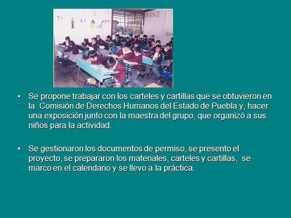 Se propone trabajar con los carteles y cartillas que se obtuvieron en la Comisión de Derechos Humanos del Estado de Puebla y, hacer una exposición jun