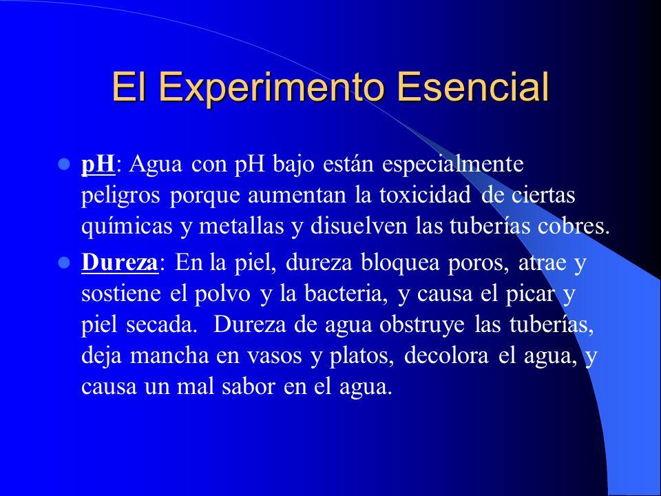 El Experimento Esencial pH: Agua con pH bajo están especialmente peligros porque aumentan la toxicidad de ciertas químicas y metallas y disuelven las tuberías cobres.