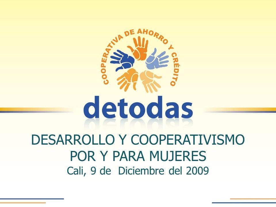 DESARROLLO Y COOPERATIVISMO POR Y PARA MUJERES Cali, 9 de Diciembre del 2009