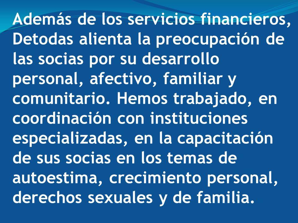 Además de los servicios financieros, Detodas alienta la preocupación de las socias por su desarrollo personal, afectivo, familiar y comunitario.