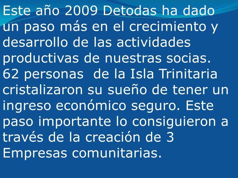Este año 2009 Detodas ha dado un paso más en el crecimiento y desarrollo de las actividades productivas de nuestras socias.