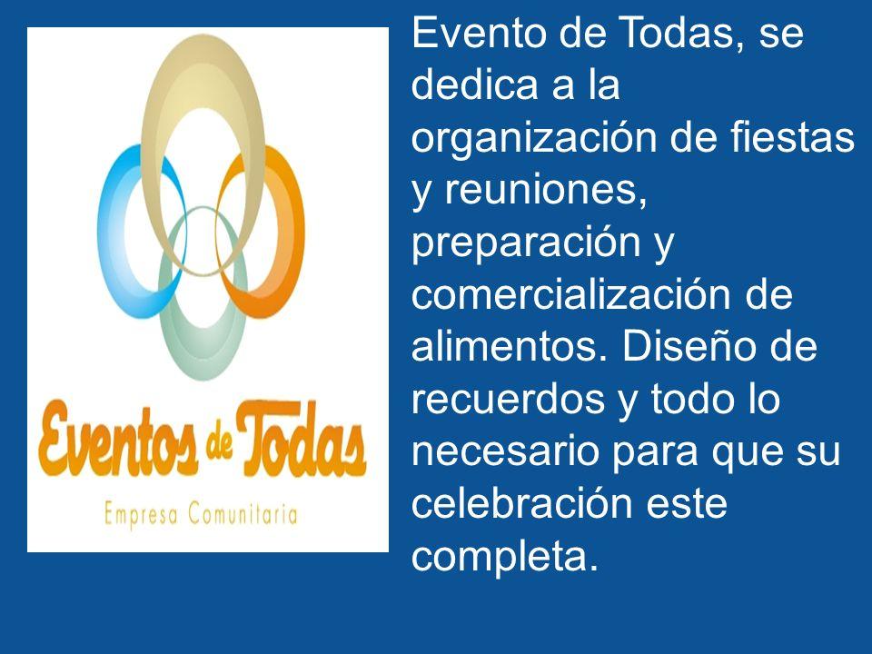 Evento de Todas, se dedica a la organización de fiestas y reuniones, preparación y comercialización de alimentos.