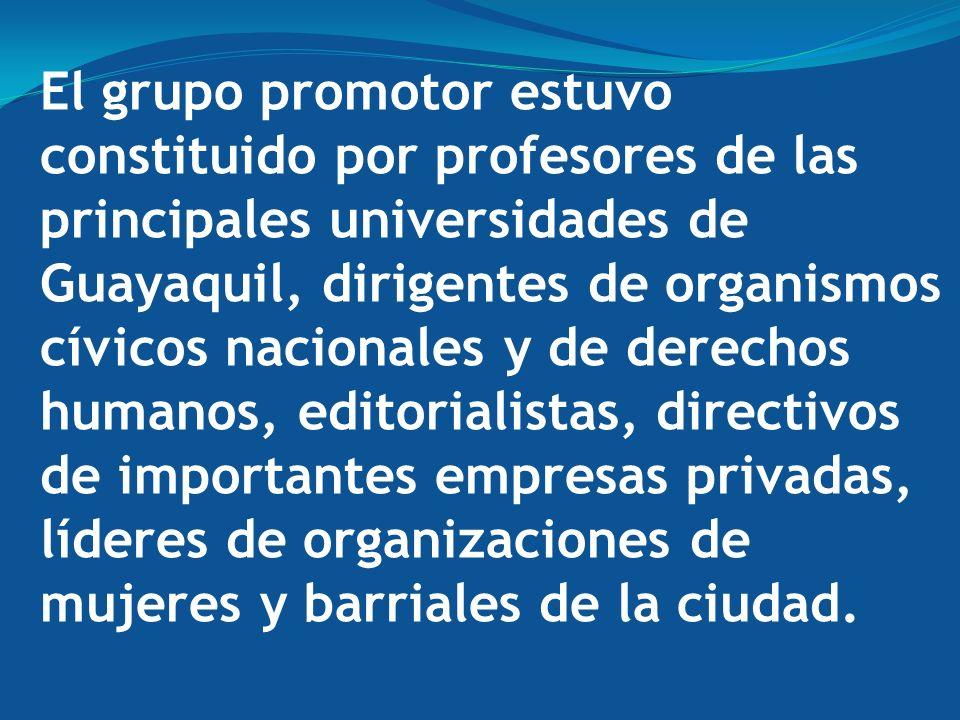 El grupo promotor estuvo constituido por profesores de las principales universidades de Guayaquil, dirigentes de organismos cívicos nacionales y de derechos humanos, editorialistas, directivos de importantes empresas privadas, líderes de organizaciones de mujeres y barriales de la ciudad.