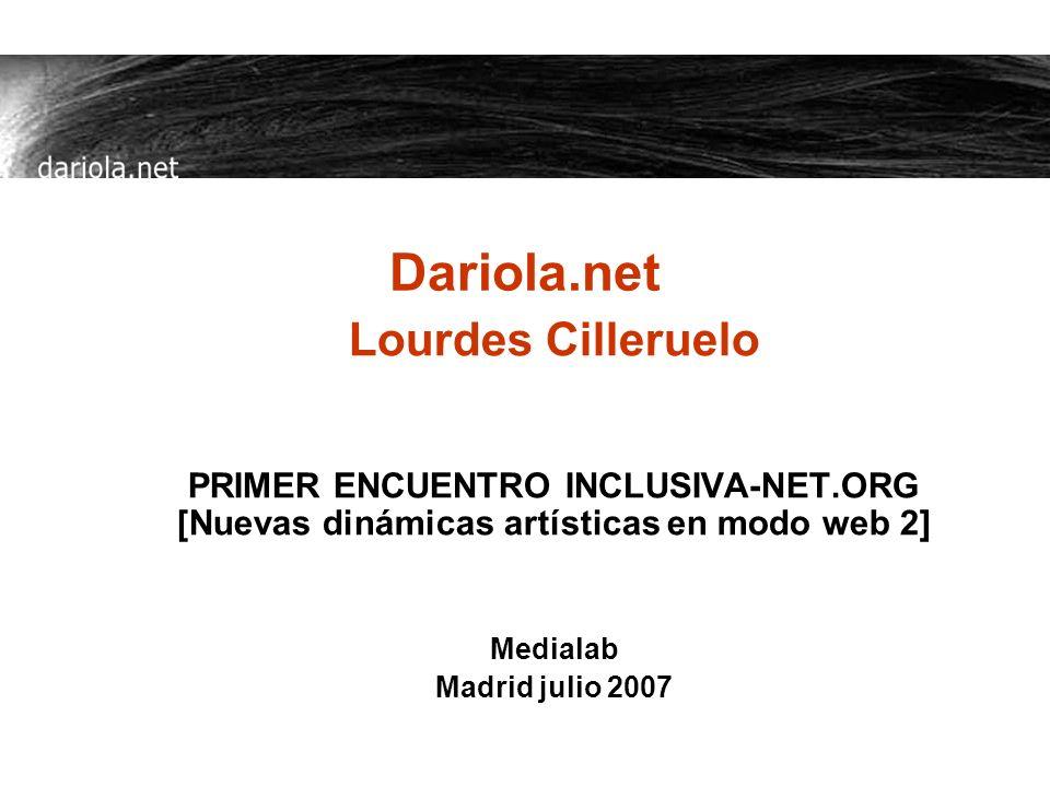 Dariola.net Lourdes Cilleruelo PRIMER ENCUENTRO INCLUSIVA-NET.ORG [Nuevas dinámicas artísticas en modo web 2] Medialab Madrid julio 2007