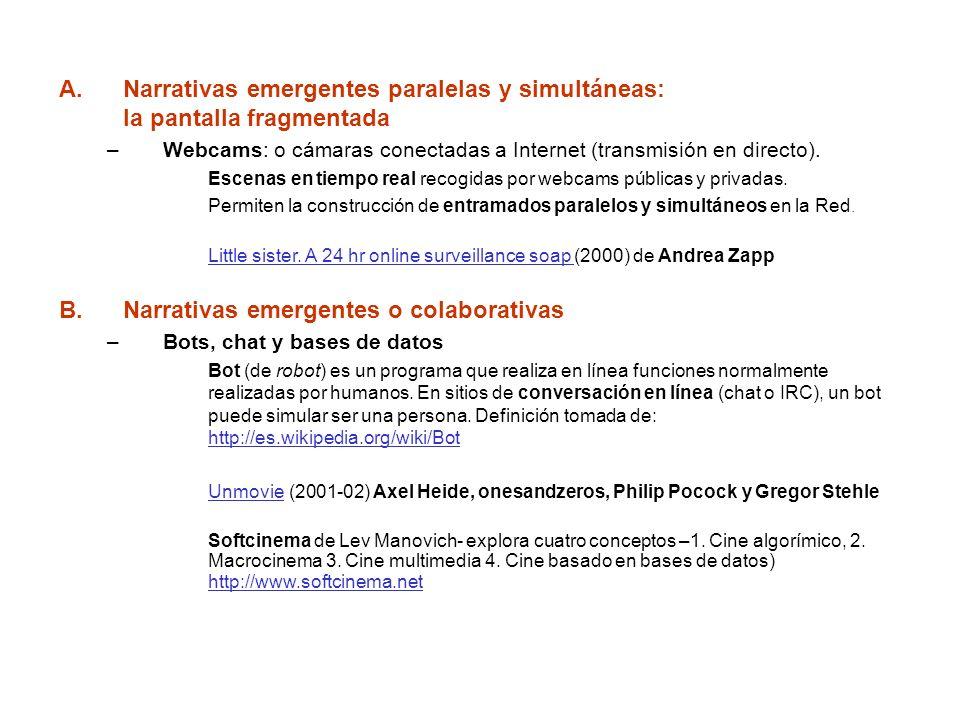 A.Narrativas emergentes paralelas y simultáneas: la pantalla fragmentada –Webcams: o cámaras conectadas a Internet (transmisión en directo). Escenas e