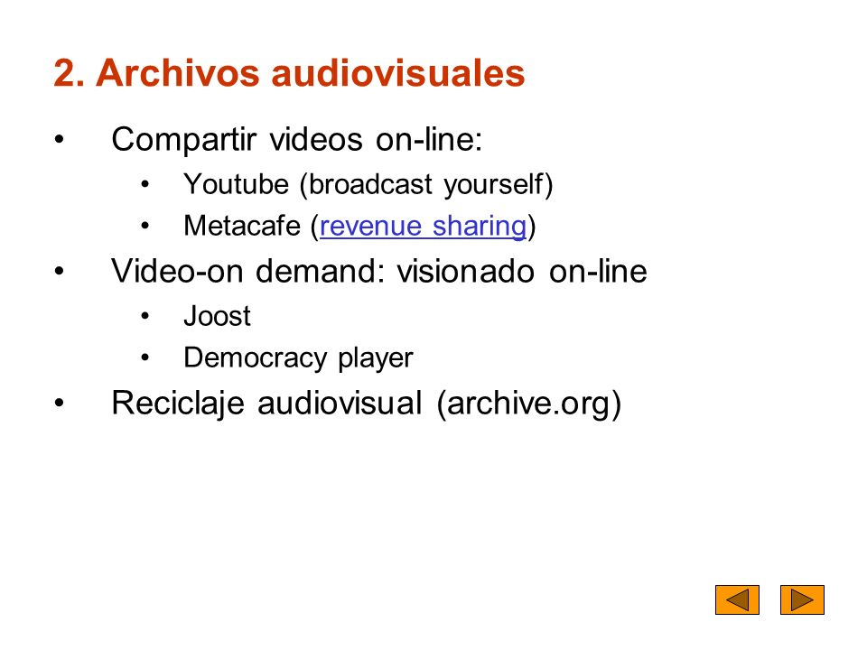 2. Archivos audiovisuales Compartir videos on-line: Youtube (broadcast yourself) Metacafe (revenue sharing)revenue sharing Video-on demand: visionado