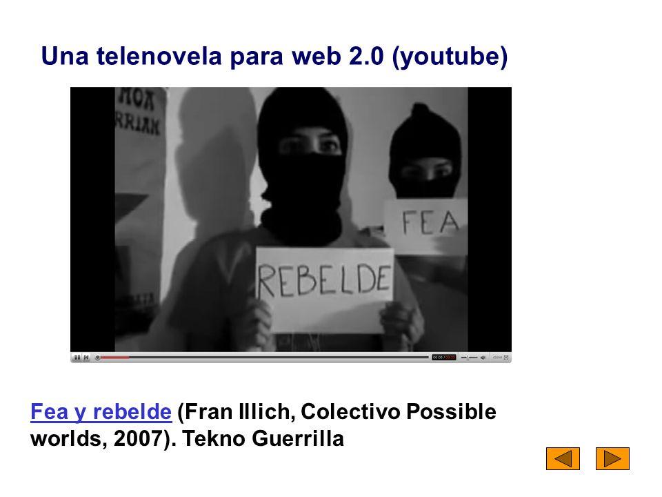Fea y rebeldeFea y rebelde (Fran Illich, Colectivo Possible worlds, 2007). Tekno Guerrilla Una telenovela para web 2.0 (youtube)